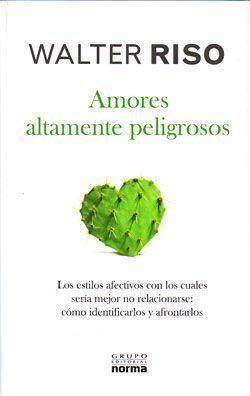 Amores-altamente-peligrosos-25E2-2580-2593-Walter-Riso