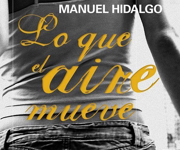 Lo Que el Aire Mueve, Novela de Manuel Hidalgo