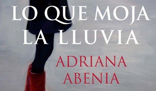 Lo Que Moja la Lluvia, Novela de Adriana Abenia