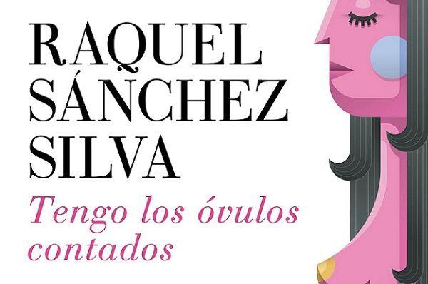 Tengo los Óvulos Contados, Libro de Raquel Sánchez Silva
