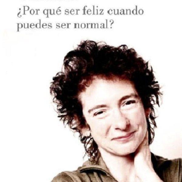 ¿Por Qué Ser Feliz cuando Puedes ser Normal?