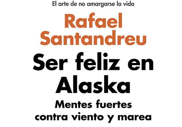 Rafael Santandreu, Ser Feliz en Alaska