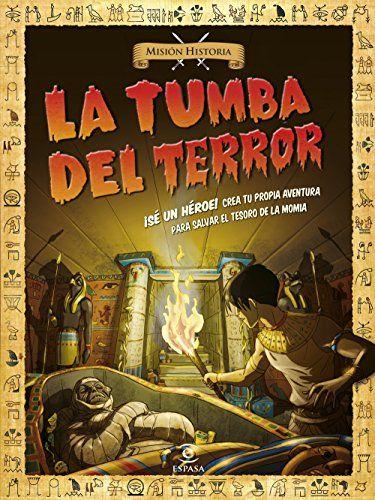 La tumba del terror: ¡Sé un héroe! Crea tu propia aventura para salvar el tesoro de la momia (Mision Historia)