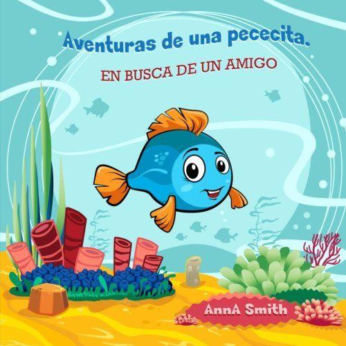 Libros para niños: Aventuras de una pececita. EN BUSCA DE UN AMIGO: Libros para niños 4-8 Años, Libros en español para niños… Cuentos para antes de dormir. (Children's Picture Book in Spanish)